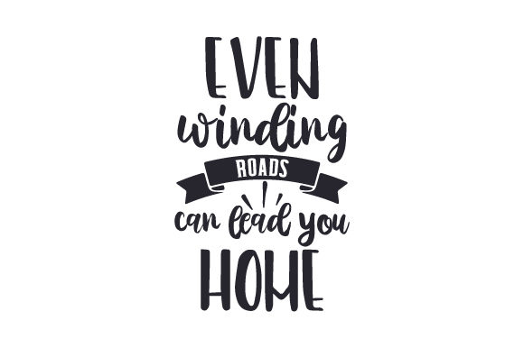 Even Winding Roads Can Lead You Home