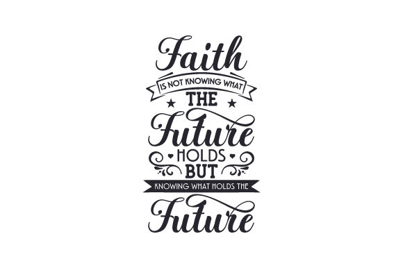 Faith is Not Knowing What the Future Holds but Knowing What Holds the Future Quotes Craft Cut File By Creative Fabrica Crafts - Image 1