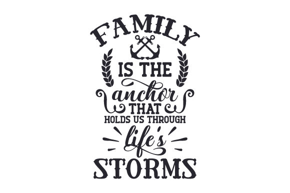 Family is the Anchor That Holds Us Through Life's Storms Family Craft Cut File By Creative Fabrica Crafts