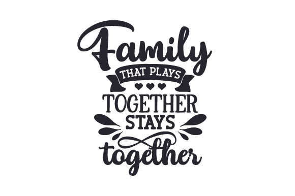 Family That Plays Together Stays Together Family Craft Cut File By Creative Fabrica Crafts