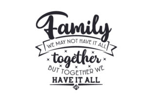 Family - We May Not Have It All Together but Together We Have It All Craft Design By Creative Fabrica Crafts