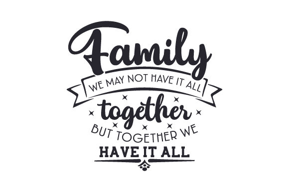 Family - We May Not Have It All Together but Together We Have It All Family Craft Cut File By Creative Fabrica Crafts
