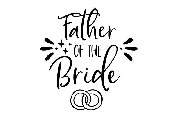 Father of the Bride Wedding Craft Cut File By Creative Fabrica Crafts