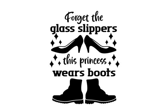 Download Free Forget The Glass Slippers This Princess Wears Boots Svg Cut File for Cricut Explore, Silhouette and other cutting machines.