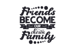 Friends Become Our Chosen Family Friendship Craft Cut File By Creative Fabrica Crafts