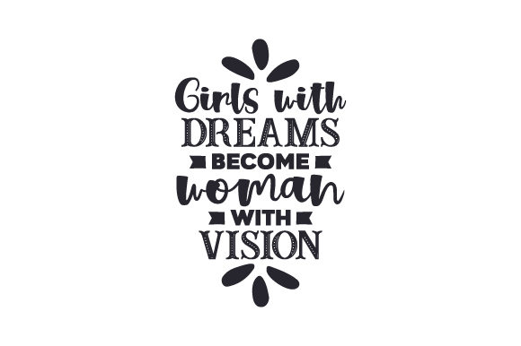 Download Free Girls With Dreams Become Woman With Vision Svg Cut File By for Cricut Explore, Silhouette and other cutting machines.