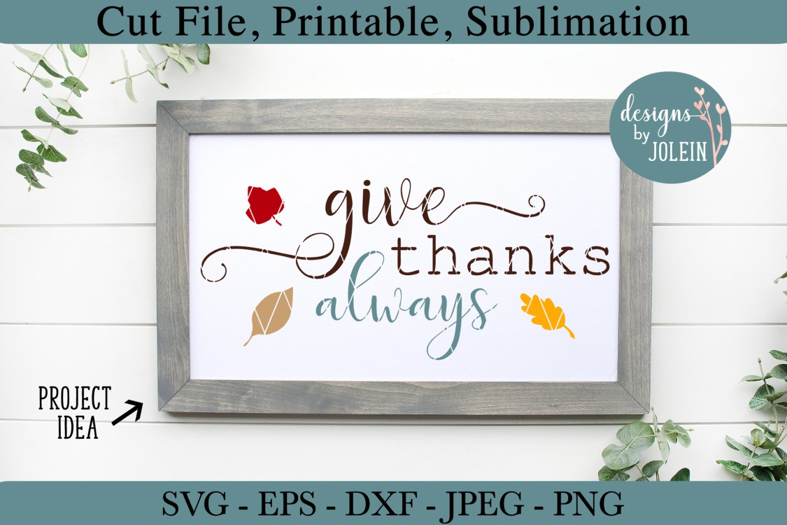 Download Free Give Thanks Always Graphic By Designs By Jolein Creative Fabrica for Cricut Explore, Silhouette and other cutting machines.