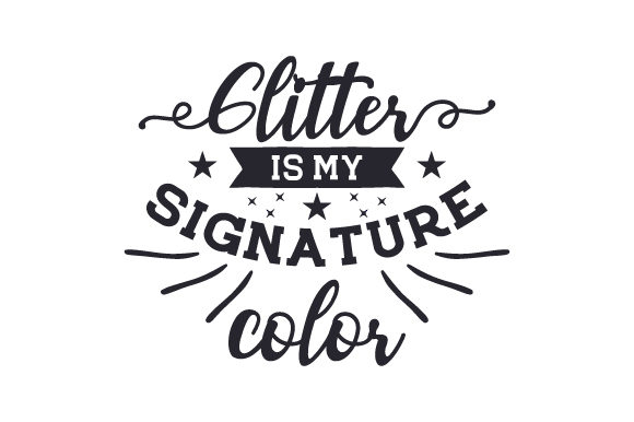 Glitter is My Signature Color Quotes Craft Cut File By Creative Fabrica Crafts