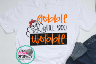 Gobble Till You Wobble Graphic By OneStoneGraphics