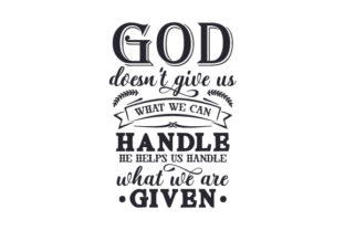 God Doesn't Give Us What We Can Handle, He Helps Us Handle What We Are Given Craft Design By Creative Fabrica Crafts