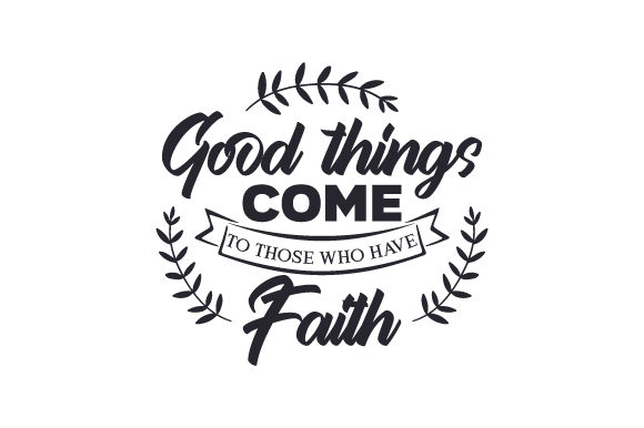 Download Free Good Things Come To Those Who Have Faith Archivos De Corte Svg for Cricut Explore, Silhouette and other cutting machines.