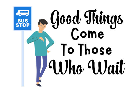 Good Things Come To Those Who Wait Svg Cut File By Creative Fabrica Crafts Creative Fabrica