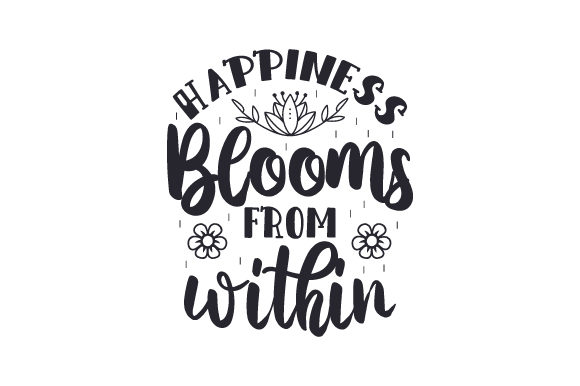 Download Free Happiness Blooms From Within Svg Cut File By Creative Fabrica for Cricut Explore, Silhouette and other cutting machines.