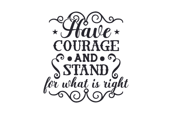 Download Free Have Courage And Stand For What Is Right Svg Cut File By for Cricut Explore, Silhouette and other cutting machines.