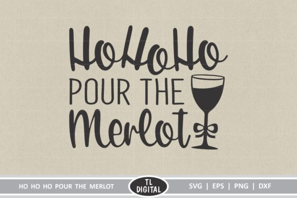 Ho Ho Ho Pour the Merlot Graphic Crafts By TL Digital