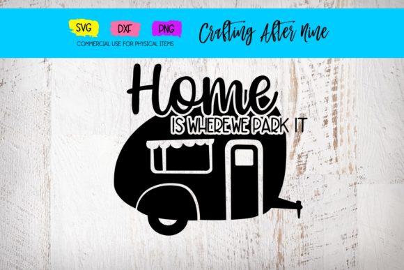 Print on Demand: Home is Where You Park It Graphic Crafts By Crafting After Nine