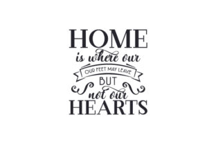 Home is Where Our Feet May Leave but Not Our Hearts Craft Design By Creative Fabrica Crafts