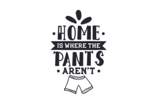 Home is Where the Pants Aren't Craft Design By Creative Fabrica Crafts