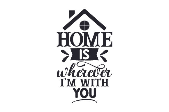 Home is Wherever I'm with You Home Craft Cut File By Creative Fabrica Crafts
