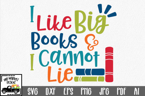 Download Free I Like Big Books And I Cannot Lie Graphic By Oldmarketdesigns for Cricut Explore, Silhouette and other cutting machines.