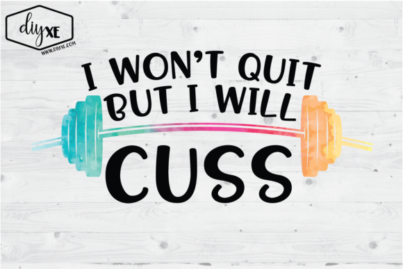 I Won't Quit but I Will Cuss Graphic Illustrations By Sheryl Holst