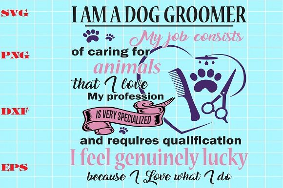 Download Free I Am A Dog Groomer Graphic By Bien Nguyen Creative Fabrica for Cricut Explore, Silhouette and other cutting machines.