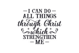 I Can Do All Things Through Christ, Which Strengthen Me Religious Craft Cut File By Creative Fabrica Crafts