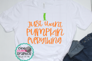 I Just Want Pumpkin Everything Graphic By OneStoneGraphics