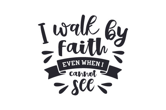 I Walk by Faith Even when I Cannot See Religious Craft Cut File By Creative Fabrica Crafts