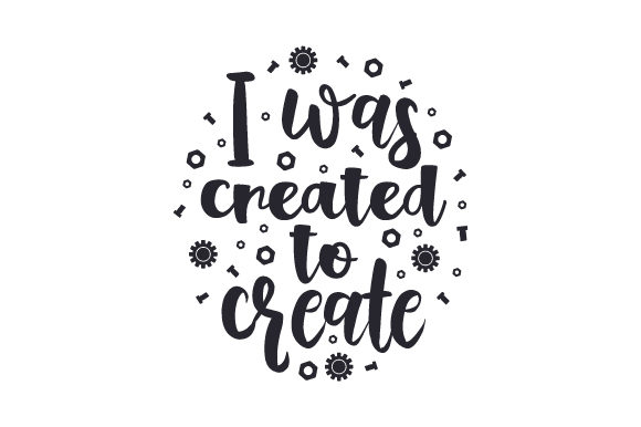 I Was Created to Create Quotes Craft Cut File By Creative Fabrica Crafts - Image 1