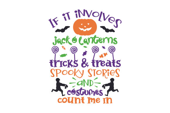 If It Involves Jack O Lanterns, Tricks & Treats, Spooky Stories and Costumes Count Me in Halloween Craft Cut File By Creative Fabrica Crafts