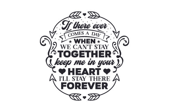 Download Free If There Ever Comes A Day When We Can T Stay Together Svg Cut for Cricut Explore, Silhouette and other cutting machines.