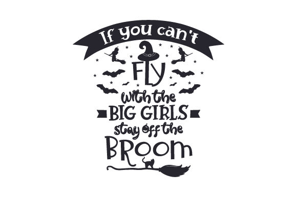 If You Can't Fly with the Big Girls, Stay off the Broom