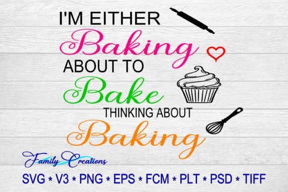 I'm Either Baking About to Bake Thinking About Baking Gráfico Crafts Por Family Creations