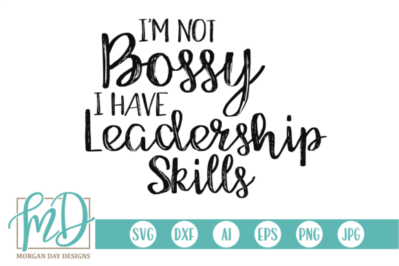 Print on Demand: I'm Not Bossy I Have Leadership Skills Graphic Crafts By Morgan Day Designs
