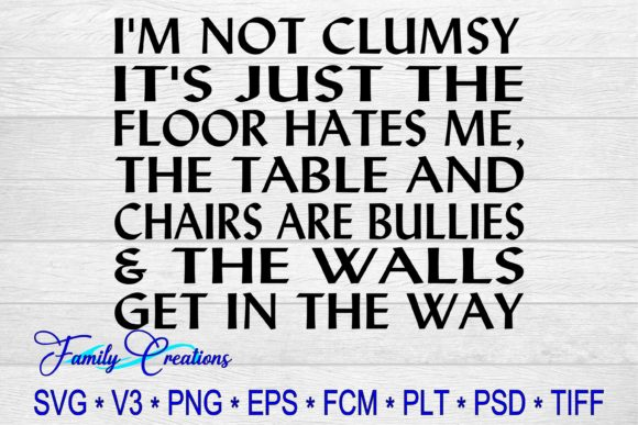 Download Free I M Not Clumsy But The Floor Hates Me The Table And The Chairs for Cricut Explore, Silhouette and other cutting machines.