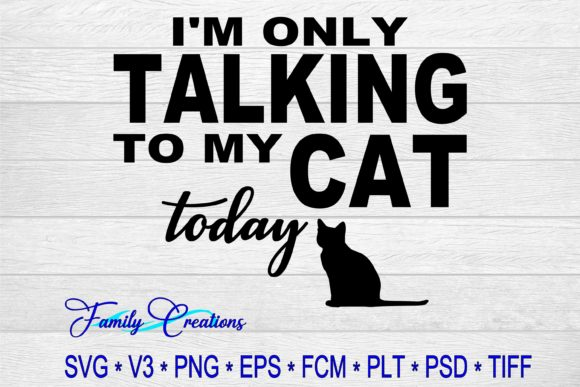 Download Free I M Only Talking To My Cat Today Graphic By Family Creations for Cricut Explore, Silhouette and other cutting machines.
