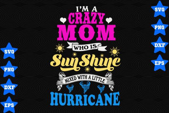 I M A Crazy Mom Who Is Sunshine Mixed With Hurricane Graphic By