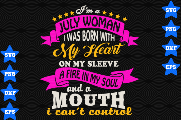 Download Free I M A July Woman I Was Born With My Heart On My Sleeve A Fire In for Cricut Explore, Silhouette and other cutting machines.