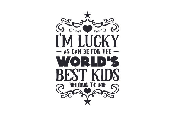 I'm Lucky As Can Be for the World's Best Kids Belong to Me Kids Craft Cut File By Creative Fabrica Crafts