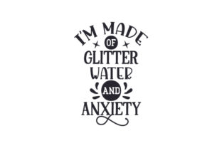 I'm Made of Glitter, Water, and Anxiety Craft Design By Creative Fabrica Crafts