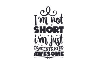 I'm Not Short, I'm Just Concentrated Awesome Craft Design By Creative Fabrica Crafts