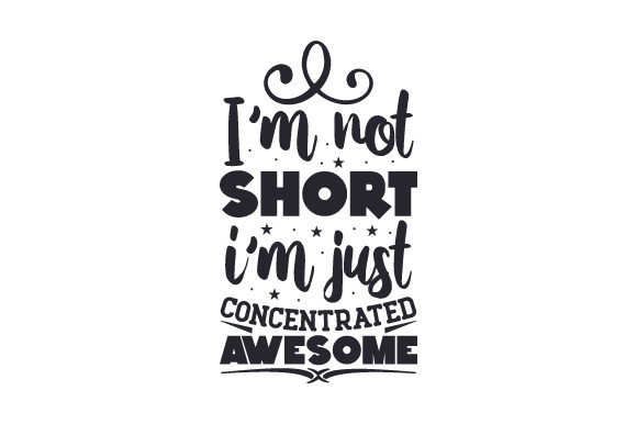 I'm Not Short, I'm Just Concentrated Awesome Quotes Craft Cut File By Creative Fabrica Crafts