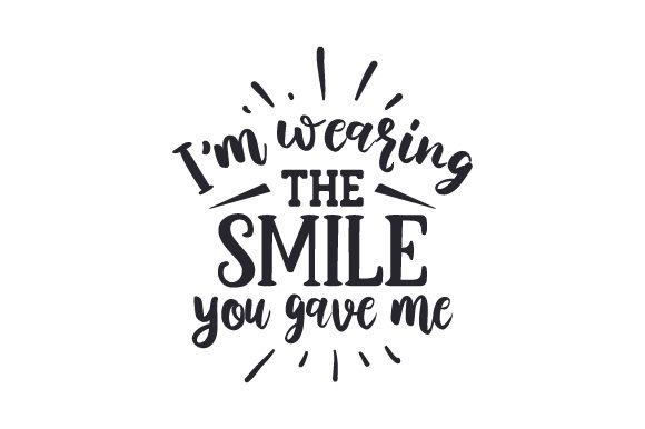 Download Free I M Wearing The Smile You Gave Me Svg Cut File By Creative for Cricut Explore, Silhouette and other cutting machines.