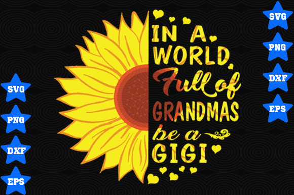 In a World Full of Grandmas Be a Gigi Graphic Crafts By AwesomeDesign