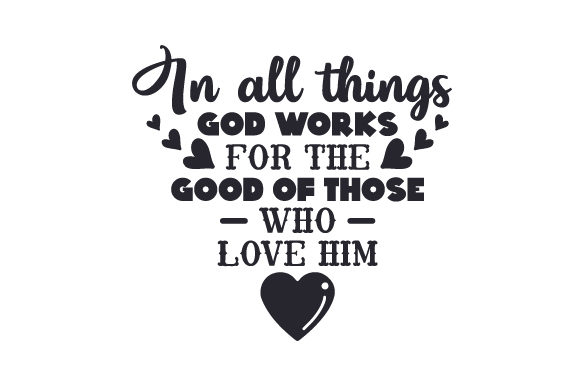Download Free In All Things God Works For The Good Of Those Who Love Him Svg for Cricut Explore, Silhouette and other cutting machines.