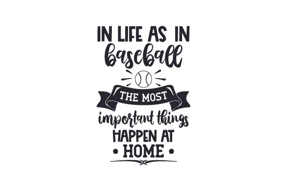 Download Free In Life As In Baseball The Most Important Things Happen At Home for Cricut Explore, Silhouette and other cutting machines.
