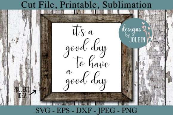 Download Free It S A Good Day To Have A Good Day Graphic By Designs By Jolein for Cricut Explore, Silhouette and other cutting machines.