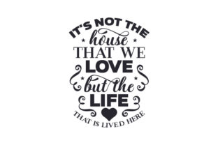 It's Not the House That We Love but the Life That is Lived Here Craft Design By Creative Fabrica Crafts