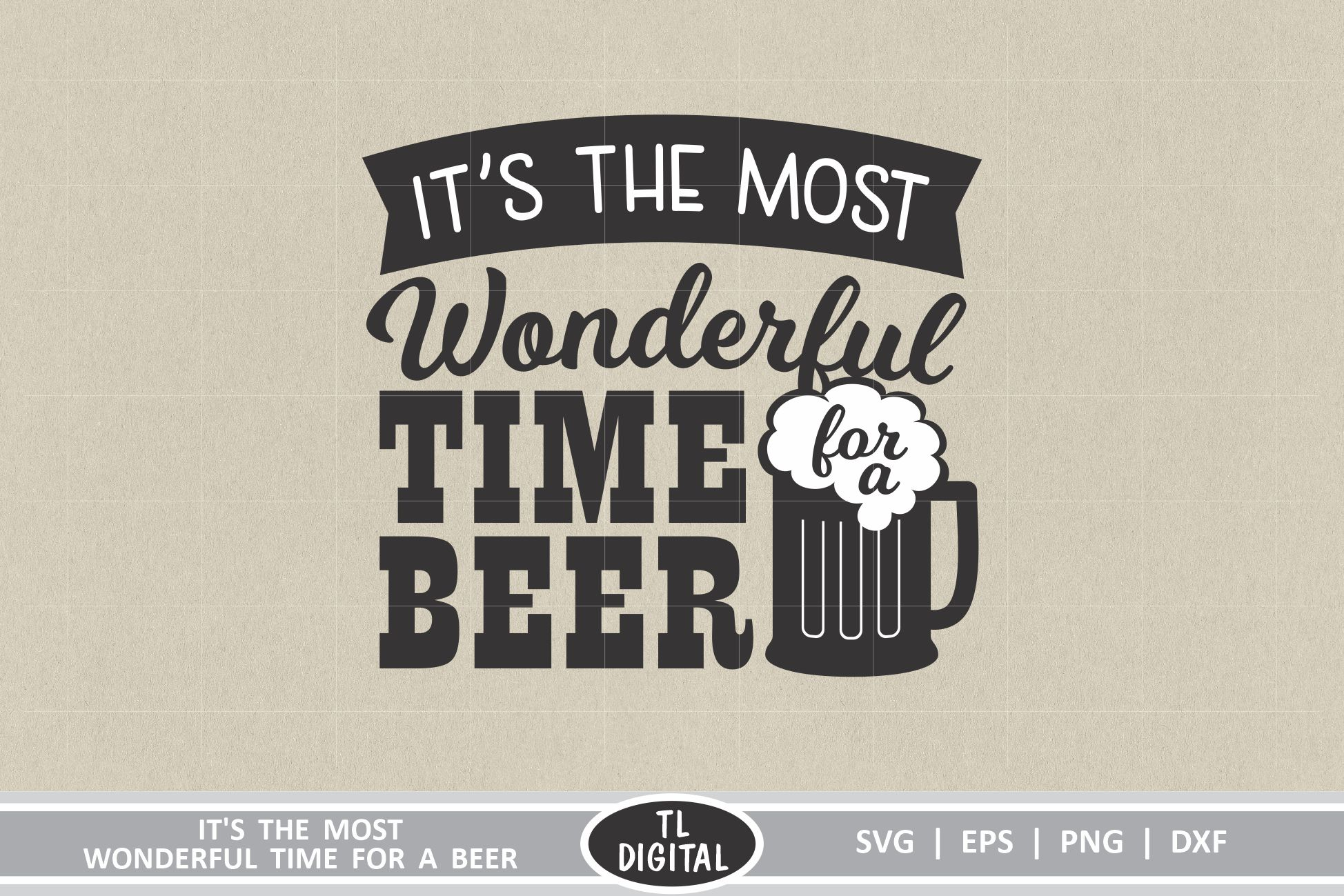 Download Free Its The Most Wonderful Time For A Beer Graphic By Tl Digital for Cricut Explore, Silhouette and other cutting machines.